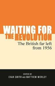 Waiting for the Revolution: The British Far Left from 1956 - cover
