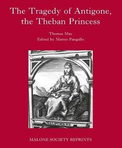 The Tragedy of Antigone, the Theban Princesse: By Thomas May - cover