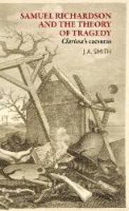 Samuel Richardson and the Theory of Tragedy: <I>Clarissa</I>'s Caesuras - James Smith - cover