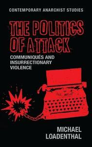 The Politics of Attack: CommuniqueS and Insurrectionary Violence - Michael Loadenthal - cover