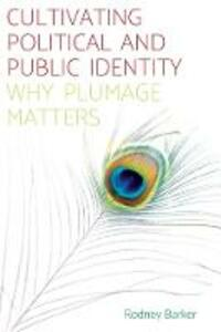 Cultivating Political and Public Identity: Why Plumage Matters - Rodney Barker - cover