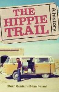 The Hippie Trail: A History - Sharif Gemie,Brian Ireland - cover