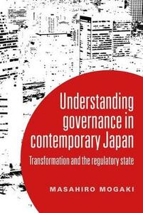 Understanding Governance in Contemporary Japan: Transformation and the Regulatory State - Masahiro Mogaki - cover
