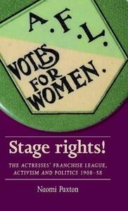 Stage Rights!: The Actresses' Franchise League, Activism and Politics 1908-58 - Naomi Paxton - cover