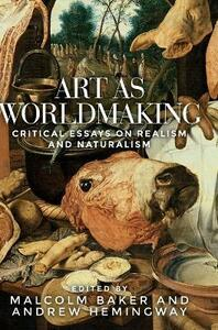 Art as Worldmaking: Critical Essays on Realism and Naturalism - cover