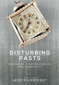 Disturbing Pasts: Memories, Controversies and Creativity - cover