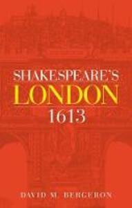 Shakespeare'S London 1613 - David M. Bergeron - cover