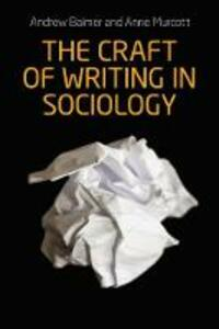 The Craft of Writing in Sociology: Developing the Argument in Undergraduate Essays and Dissertations - Andrew Balmer - cover