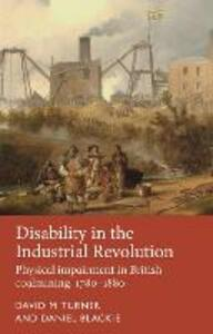 Disability in the Industrial Revolution: Physical Impairment in British Coalmining, 1780-1880 - David M. Turner,Daniel Blackie - cover