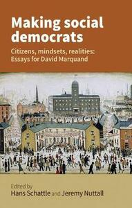Making Social Democrats: Citizens, Mindsets, Realities: Essays for David Marquand - cover