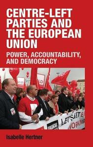 Centre-Left Parties and the European Union: Power, Accountability, and Democracy - Isabelle Hertner - cover