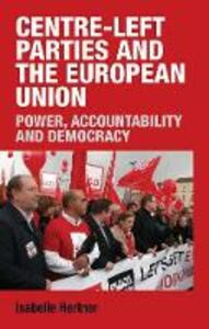 Centre-Left Parties and the European Union: Power, Accountability and Democracy - Isabelle Hertner - cover
