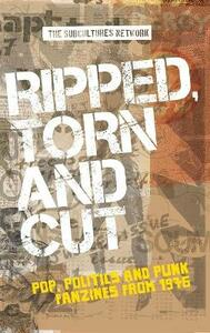 Ripped, Torn and Cut: Pop, Politics and Punk Fanzines from 1976 - cover
