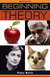 Beginning Theory: An Introduction to Literary and Cultural Theory: Fourth Edition - Peter Barry - cover