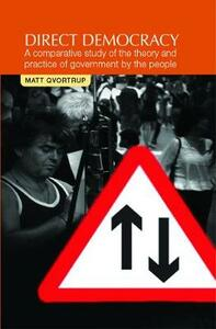 Direct Democracy: A Comparative Study of the Theory and Practice of Government by the People - Matt Qvortrup - cover
