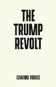The Trump Revolt - Edward Ashbee - cover