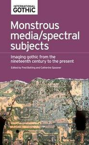 Monstrous Media/Spectral Subjects: Imaging Gothic from the Nineteenth Century to the Present - cover