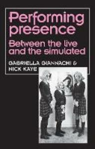 Performing Presence: Between the Live and the Simulated - Gabriella Giannachi,Nick Kaye - cover