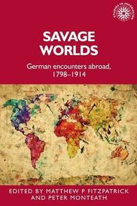 Savage Worlds: German Encounters Abroad, 1798-1914 - cover