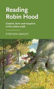Reading Robin Hood: Content, Form and Reception in the Outlaw Myth - Stephen Knight - cover