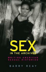 Sex in the Archives: Writing American Sexual Histories - Barry Reay - cover