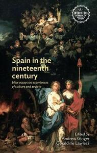 Spain in the Nineteenth Century: New Essays on Experiences of Culture and Society - cover