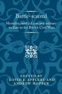 Battle-Scarred: Mortality, Medical Care and Military Welfare in the British Civil Wars - cover