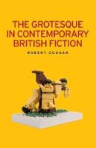 The Grotesque in Contemporary British Fiction - Robert Duggan - cover