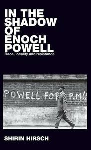 In the Shadow of Enoch Powell: Race, Locality and Resistance - Shirin Hirsch - cover