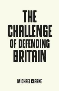 The Challenge of Defending Britain - Michael Clarke - cover