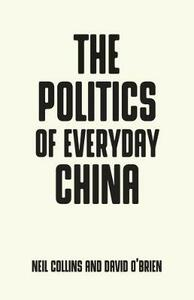 The Politics of Everyday China - Neil Collins,David O'Brien - cover