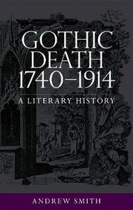 Gothic Death 1740-1914: A Literary History - Andrew Smith - cover