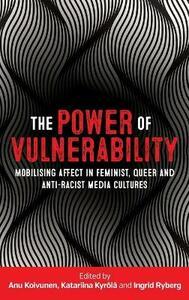 The Power of Vulnerability: Mobilising Affect in Feminist, Queer and Anti-Racist Media Cultures - cover