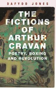 The Fictions of Arthur Cravan: Poetry, Boxing and Revolution - Dafydd Jones - cover