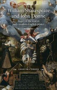 William Shakespeare and John Donne: Stages of the Soul in Early Modern English Poetry - Angelika Zirker - cover