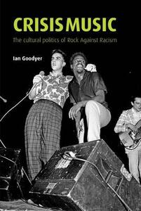 Crisis Music: The Cultural Politics of Rock Against Racism - Ian Goodyer - cover