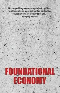 Foundational Economy: The Infrastructure of Everyday Life - The Foundational Economy Collective - cover