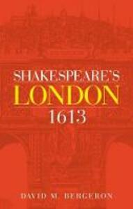 Shakespeare'S London 1613 - David M. Bergeron - cover