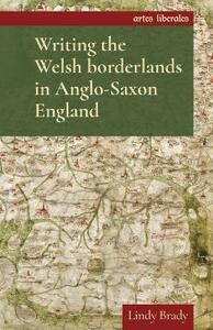 Writing the Welsh Borderlands in Anglo-Saxon England - Lindy Brady - cover