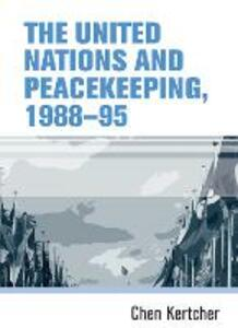 The United Nations and Peacekeeping, 1988-95 - Chen Kertcher - cover