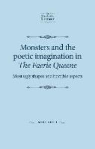 Monsters and the Poetic Imagination in the Faerie Queene: 'Most Ugly Shapes, and Horrible Aspects' - Maik Goth - cover