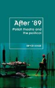 After '89: Polish Theatre and the Political - Bryce Lease - cover