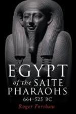 Egypt of the Saite Pharaohs, 664-525 Bc