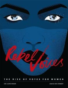 Rebel Voices: The Rise of Votes for Women - Louise K Stewart - cover