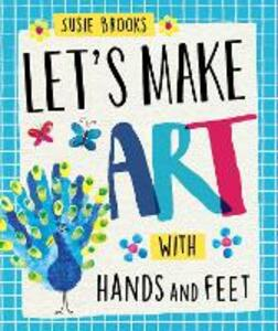 Let's Make Art: With Hands and Feet - Susie Brooks - cover