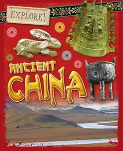 Explore!: Ancient China - Izzi Howell - cover