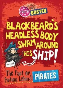 Truth or Busted: The Fact or Fiction Behind Pirates - Adam Sutherland - cover