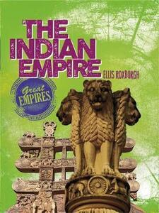 Great Empires: The Indian Empire - Ellis Roxburgh - cover
