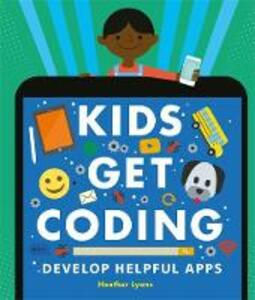 Kids Get Coding: Develop Helpful Apps - Heather Lyons - cover