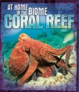 At Home in the Biome: Coral Reef - Louise Spilsbury,Richard Spilsbury - cover